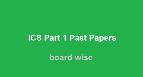 ICS Part 1 Past Papers - Board Wise ICS Part 1 Past Papers Download
