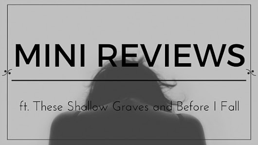 Mini Reviews feat. These Shallow Graves and Before I Fall