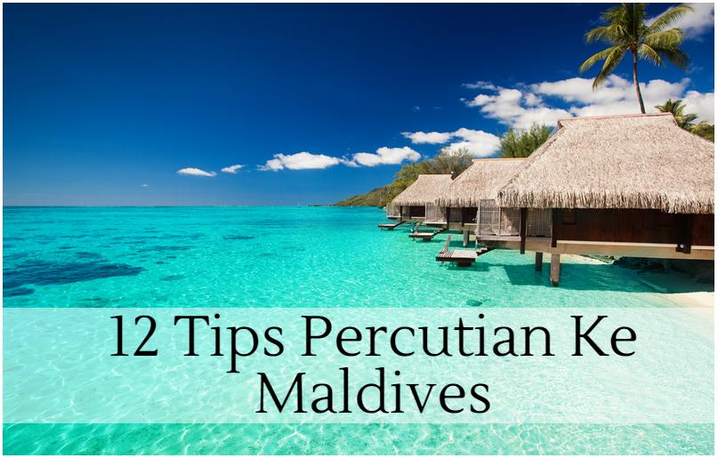 12 Tips Percutian Ke Maldives Perkongsian Sahabat Bbm