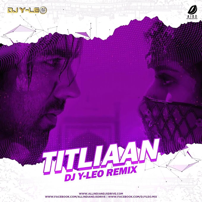 Titliyaan (Remix) DJ Y Leo