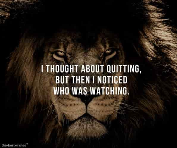 i thought about quitting, but then i noticed who was watching