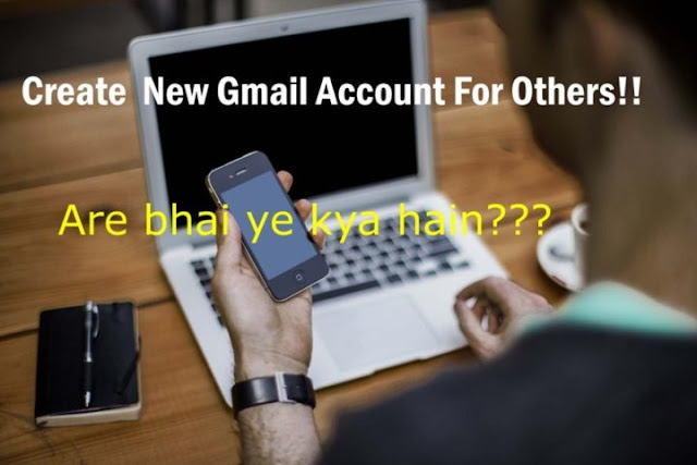 smartly create new gmail account for others!!