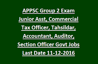 APPSC Group 2 Exam Junior Assistant, Commercial Tax Officer, Tahsildar, Accountant, Auditor, Section Officer Govt Jobs Last Date 11-12-2016