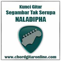 Chord Naladipha Segambar Tak Serupa