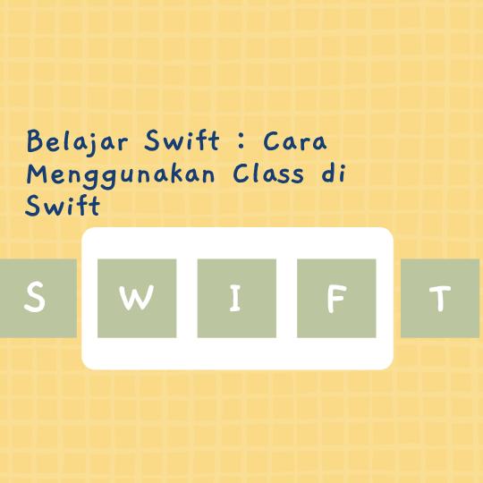 Cara Menggunakan Class di Swift