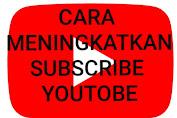 cara membuat subscribe youtube meningkat dengan cepat