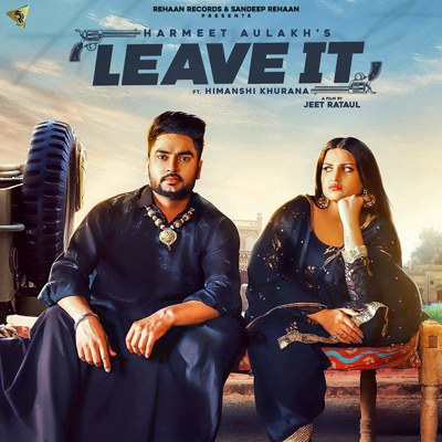Leave It Song Lyrics in English - Harmeet Aulakh