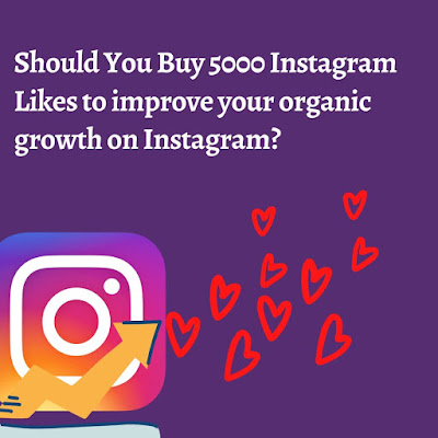 Should You Buy 5000 Instagram Likes to Improve Your Organic Growth on Instagram?