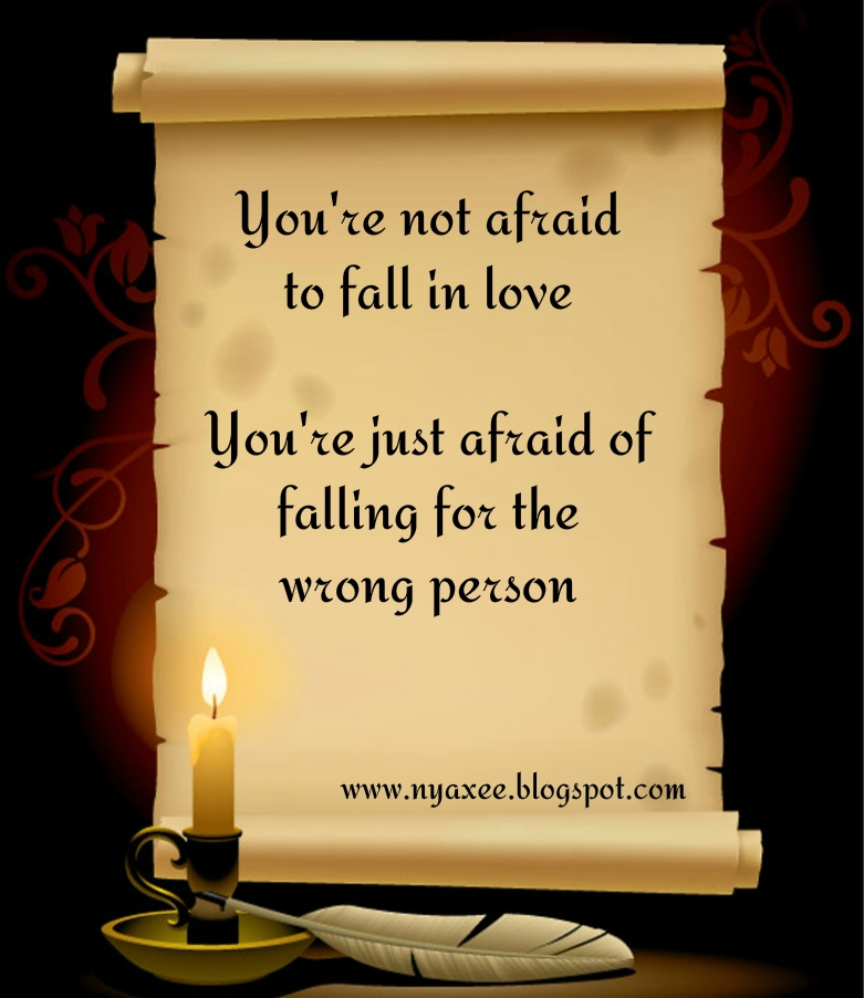 Quotes About Being Afraid To Fall In Love: You're Not Afraid To Fall In Love