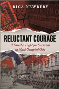 Reluctant Courage  A Family's Struggle to Survive in Nazi Occupied Oslo By Rica Newbery