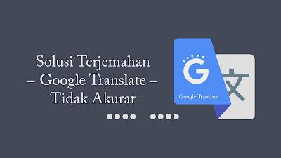 solusi google translate tidak akurat