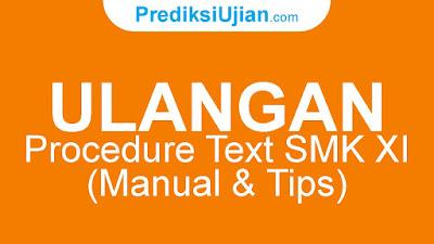 ULANGAN PROCEDURE TEXT (MANUAL & TIPS) BAHASA INGGRIS SMK KELAS XI - 2021