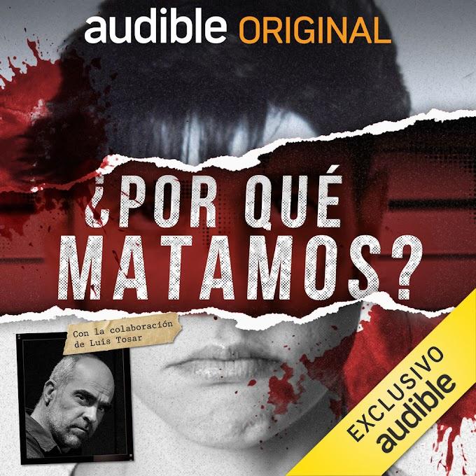 '¿Por qué matamos?', el podcast sobre crímenes reales contados por sus protagonistas, ya está disponible en Audible