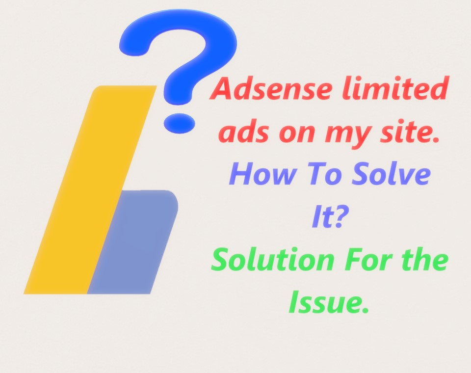 Adsense Limited Ads On My Website:Solve In This Way