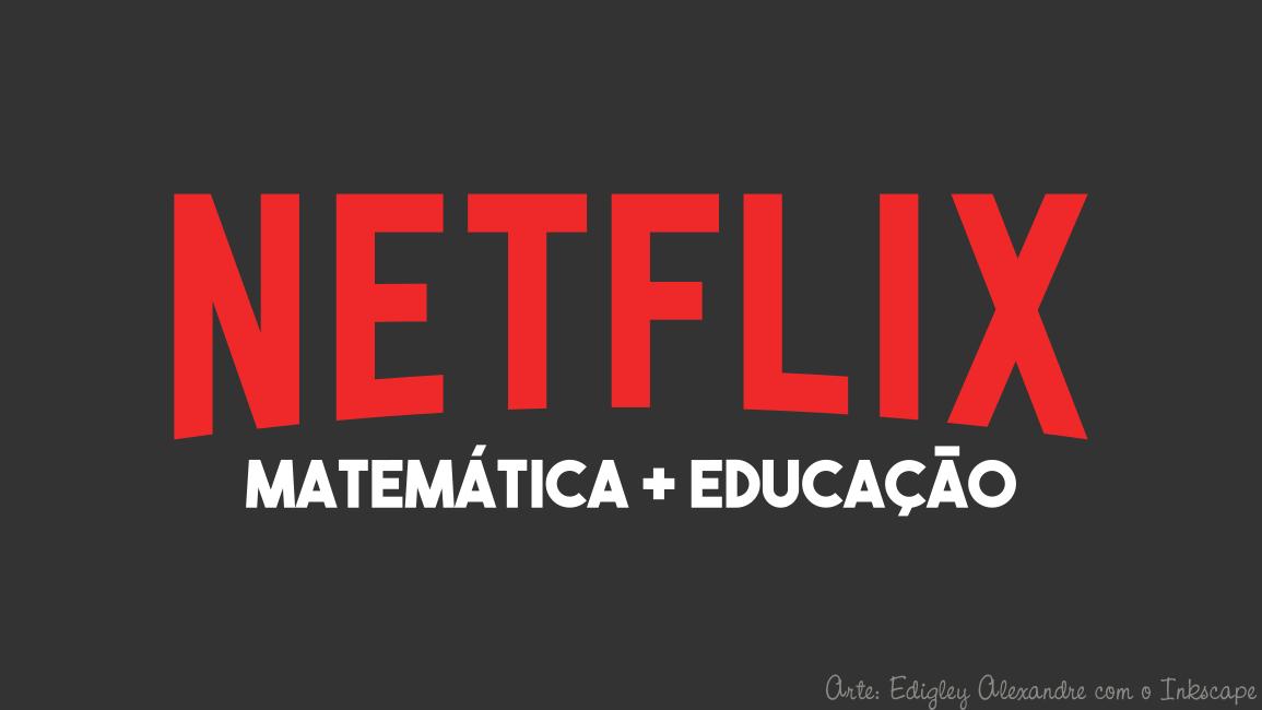 7 filmes (+1 série) sobre Educação e Matemática para assistir no Netflix agora