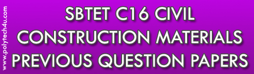SBTET DIPLOMA CONSTRUCTION MATERIALS PREVIOUS QUESTION PAPERS C16 CIVIL