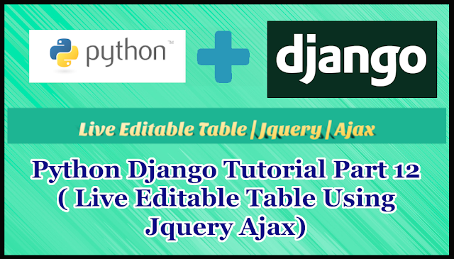 Python Django Tutorial Part 12 | Live Editable Table Using Jquery Ajax