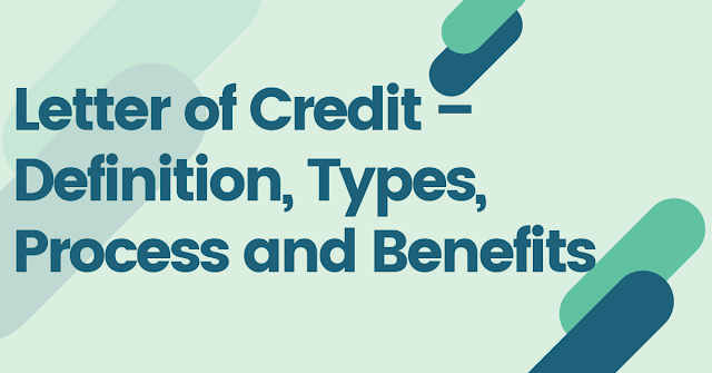 Letter of Credit – Definition, Types,, Process and Benefits