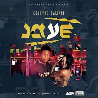 MUSIC: Edukyte Zamani – Jaye