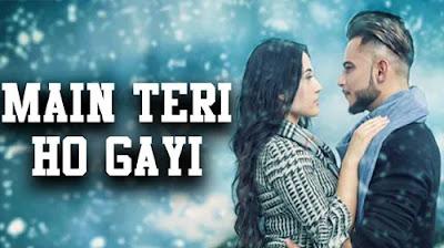 Main Teri Ho Gayi Lyrics - Millind Gaba   Punjabi Song 2017