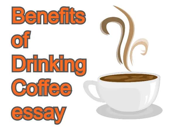 Benefits of Drinking Coffee essay