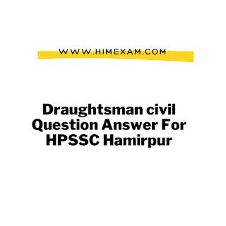 Draughtsman civil Question Answer For HPSSC Hamirpur