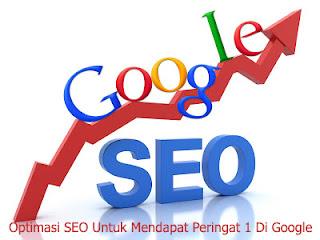 Cara Optimasi SEO Untuk Mendapat Peringat 1 Di Google
