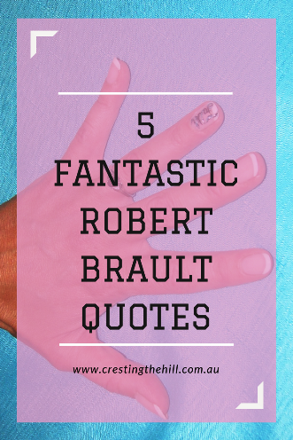 5 Fantastic Quotes from Robert Brault that apply so well to my life - and I'm sure your life too