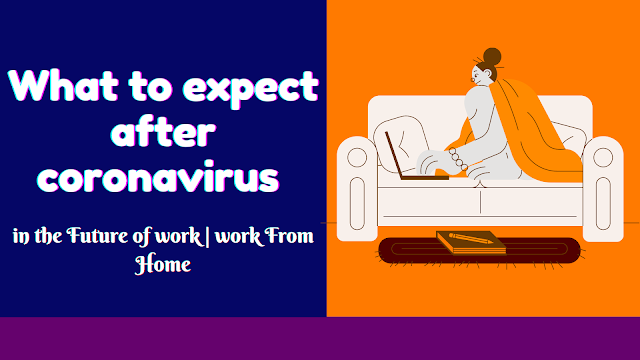 What to expect after coronavirus in the Future of work   work From Home