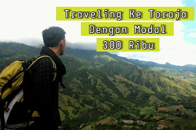 Traveling Ke Toraja Dengan Modal 300 Ribu