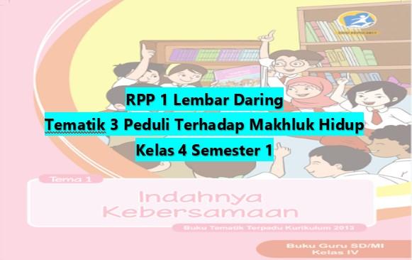 Download RPP 1 Lembar Kelas 4 Semester 1 Tematik 3 Peduli Terhadap Makhluk Hidup