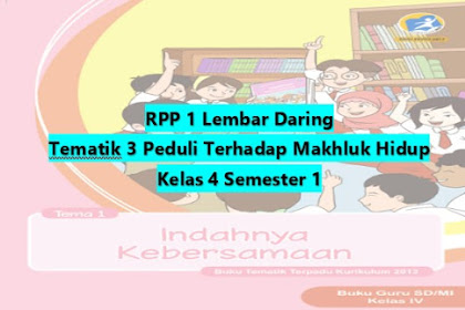 Download RPP 1 Lembar Kelas 4 Semester 1 Tematik 3 Peduli Terhadap Makhluk Hidup SD/MI Kurikulum 2013