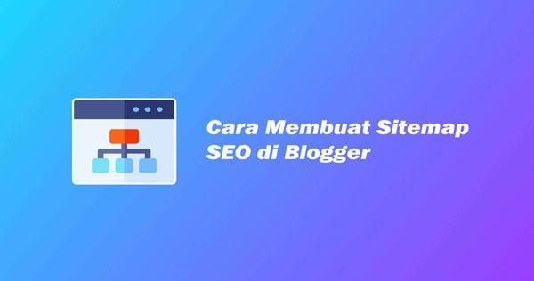 Cara Membuat Sitemap Seo Di Blogger Dengan Mudah Lengkap Amati Terus