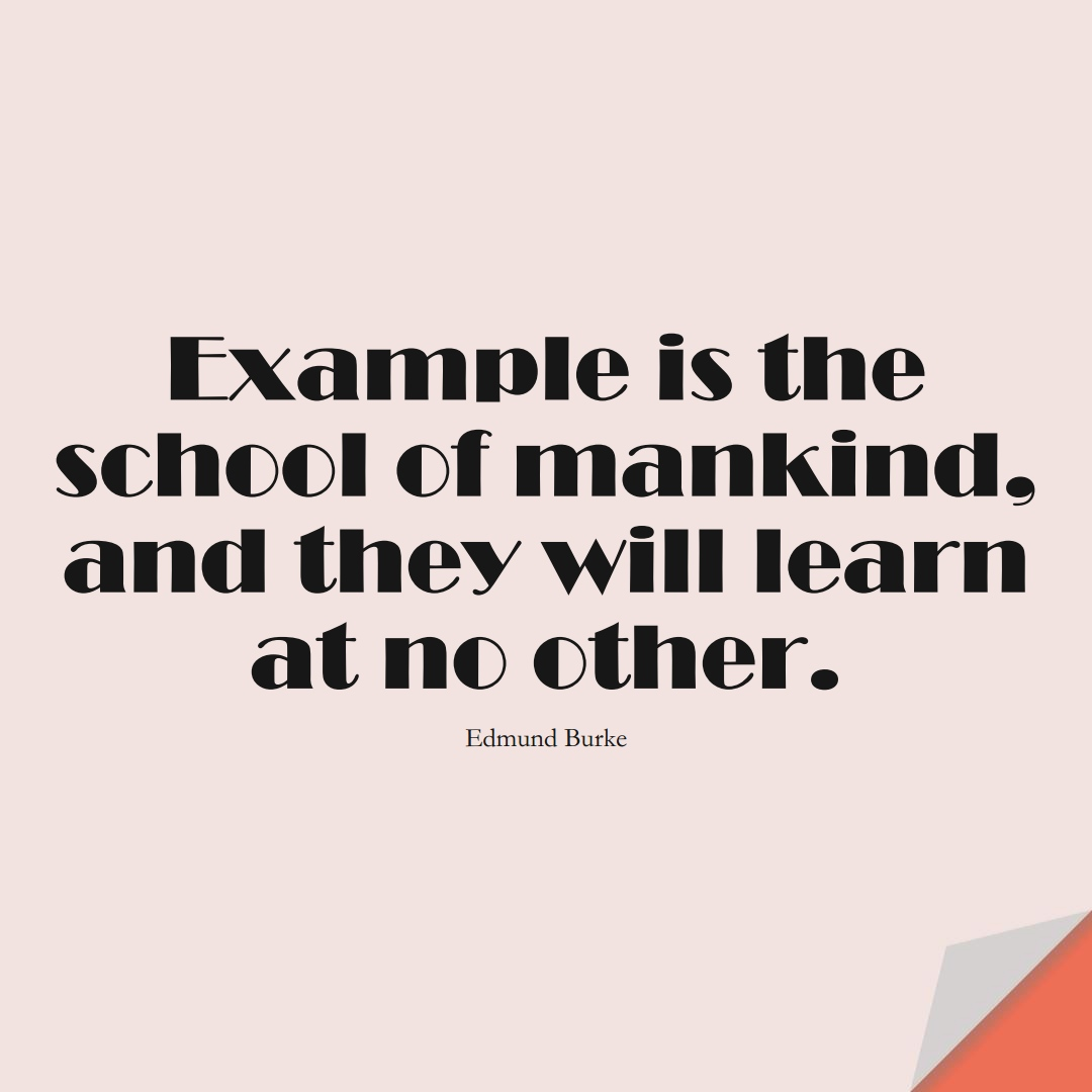 Example is the school of mankind, and they will learn at no other. (Edmund Burke);  #EducationQuotes