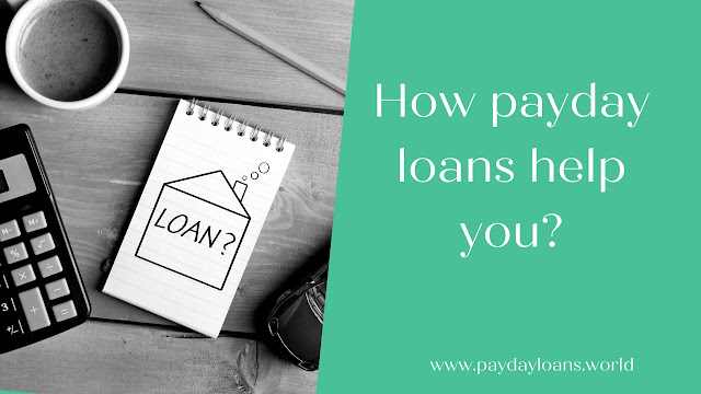 How payday loans help you?