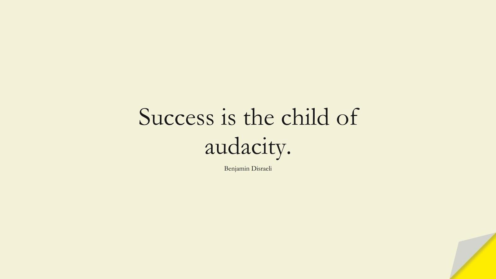 Success is the child of audacity. (Benjamin Disraeli);  #SuccessQuotes