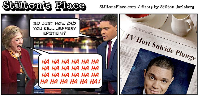stilton's place, stilton, political, humor, conservative, cartoons, jokes, hope n' change, hillary, epstein, murder, suicide, trevor noah, gutsy women