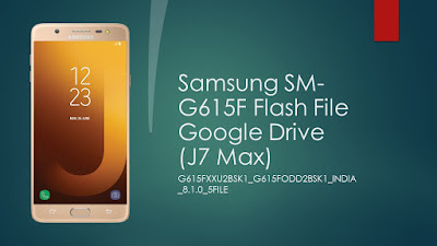Samsung SM-G615F Flash File Google Drive  (J7 Max)