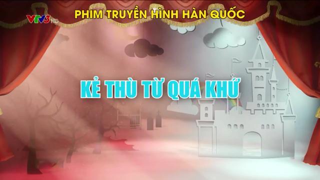 Kẻ Thù Từ Quá Khứ Trọn Bộ Tập Cuối (Phim Hàn Quốc VTV3 Thuyết Minh)