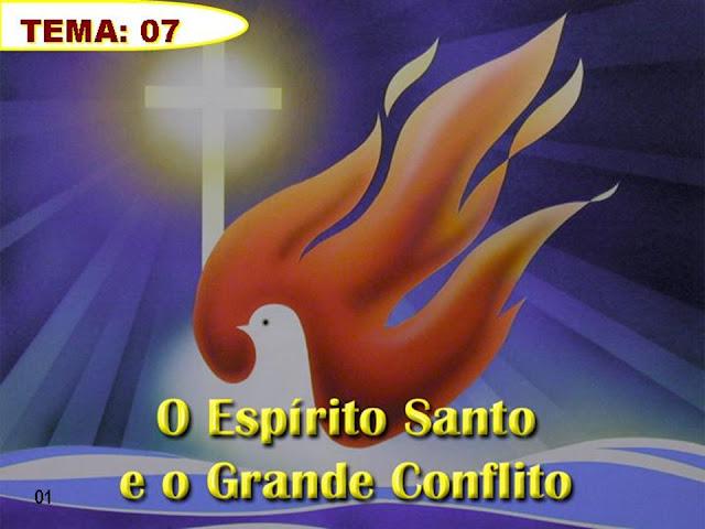 Tema 07_O Espirito Santo e o Grande Conflito
