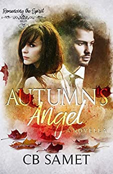 Autumn's Angel: a novella (Romancing the Spirit Book 6) by CB Samet