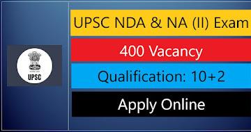 UPSC NDA & NA (II) Recruitment 2021 – 400 Vacancy, Apply Online