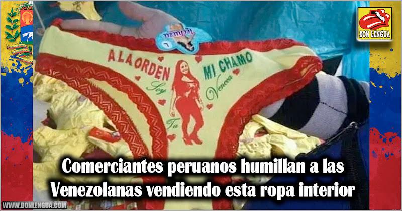 Comerciantes peruanos humillan a las Venezolanas vendiendo esta ropa interior