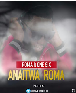 Download Audio | Roma Ft  One Six - Anaitwa Roma mp3