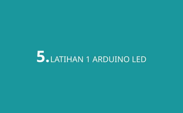 Latihan 1 Untuk Menghidupkan LED Arduino