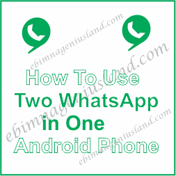 How Run Two WhatsApp In One Android Phone