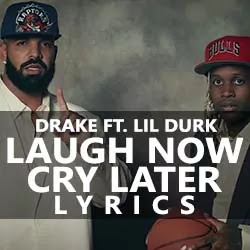 Drake ft. Lil Durk - Laugh Now Cry Later (2020) Song Lyrics