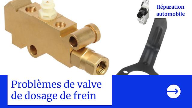 Problèmes de valve de dosage de frein