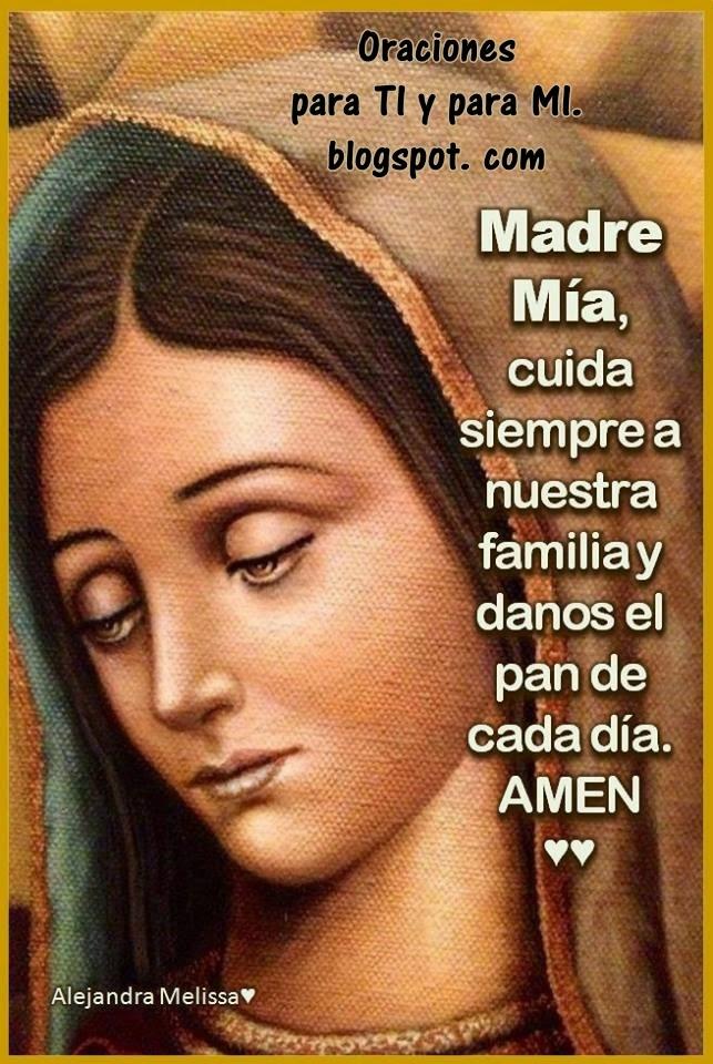 Madre Mía, cuida siempre a nuestra familia y danos el pan de cada día. Amén!