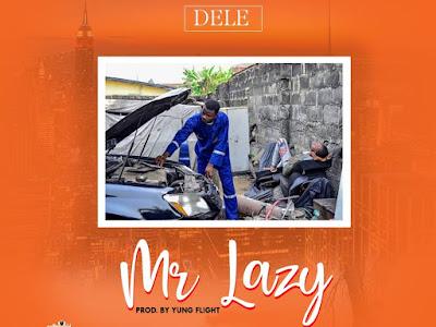 DOWNLOAD MP3: Dele Rassun - Mr Lazy (Prod. Yung Flight | @Dele_rassun